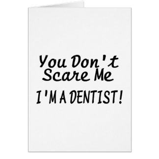 You Dont Scare Me Im A Dentist Black Text Greeting Card
