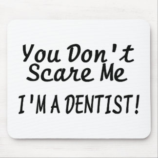 You Dont Scare Me Im A Dentist Black Text Mouse Pad