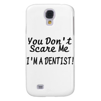 You Dont Scare Me Im A Dentist Black Text Samsung Galaxy S4 Covers