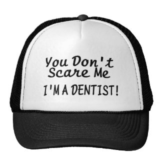 You Dont Scare Me Im A Dentist Black Text Trucker Hat