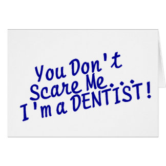 You Dont Scare Me Im A Dentist Card