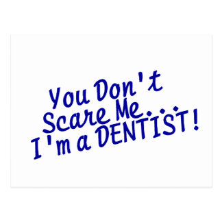 You Dont Scare Me Im A Dentist Postcard