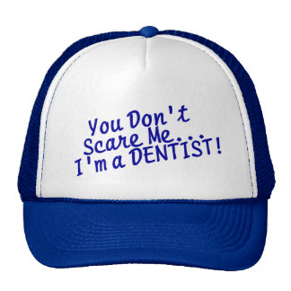You Dont Scare Me Im A Dentist Trucker Hat