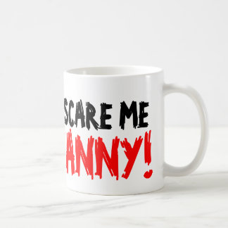 You don't scare me i'm a nanny coffee mug