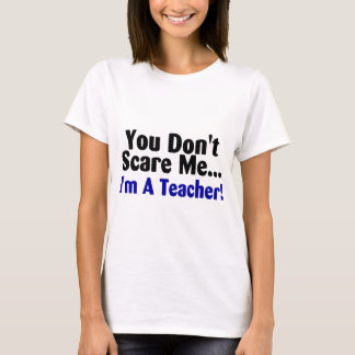 You Dont Scare Me Im A Teacher Blue and Black T-Shirt