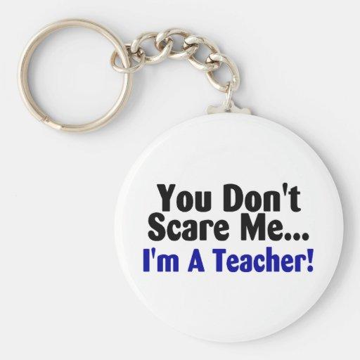 You Dont Scare Me Im A Teacher Blue Black Text Key Chains