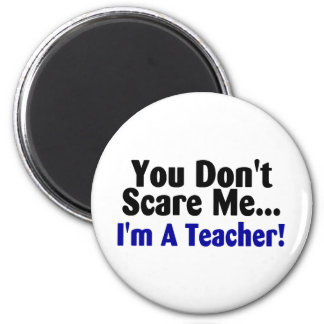 You Dont Scare Me Im A Teacher Blue Black Text Magnet