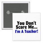 You Dont Scare Me Im A Teacher Button