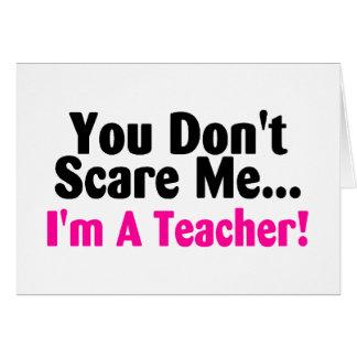 You Dont Scare Me Im A Teacher Card