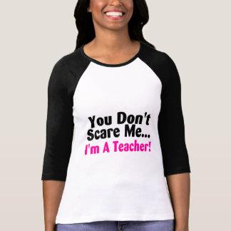 You Dont Scare Me Im A Teacher T-shirt