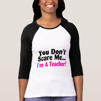 You Dont Scare Me Im A Teacher T-Shirt