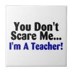 You Dont Scare Me Im A Teacher Tile