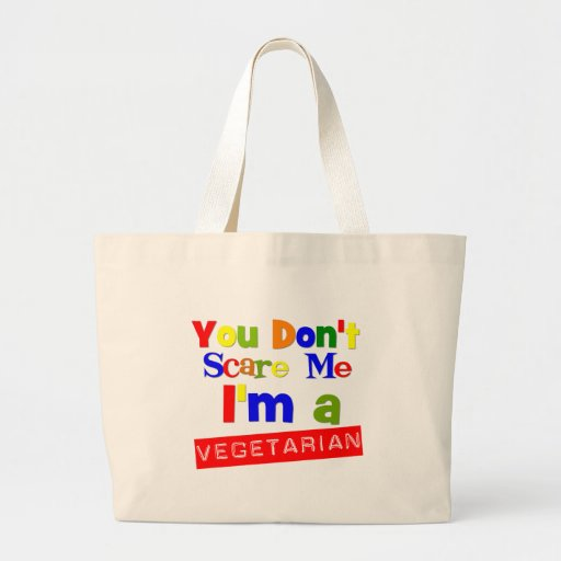 You Don't Scare Me I'm a Vegetarian Tote Bag