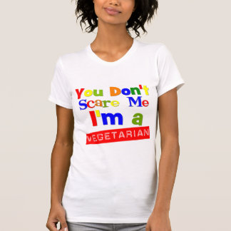 You Don't Scare Me I'm a Vegetarian Tee Shirts