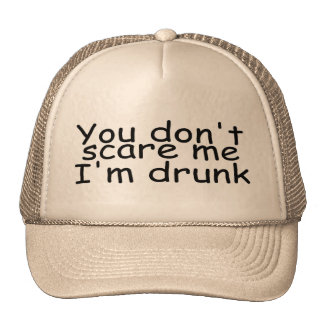 You Dont Scare Me Im Drunk Trucker Hats