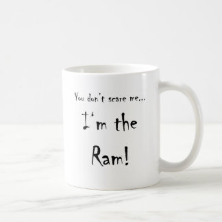 You don't scare me...Ram Coffee Mug