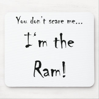You don't scare me...Ram Mouse Pads