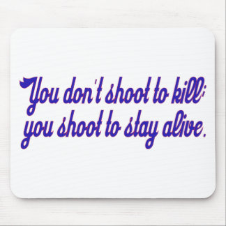 You don't shoot to kill; mouse pad