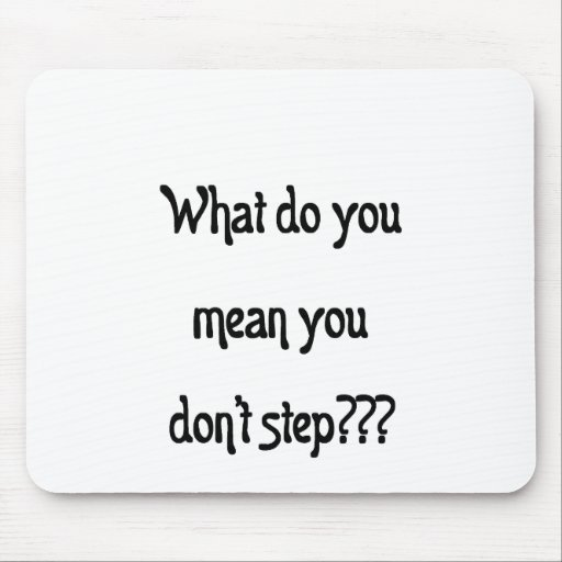 You Dont Step? Mousepads