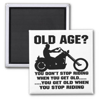 You Don't Stop Riding When You Get Old You Get Old 2 Inch Square Magnet