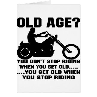 You Don't Stop Riding When You Get Old You Get Old Card