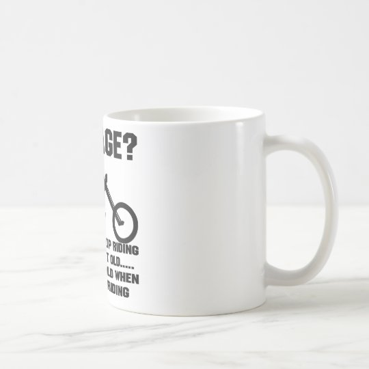 You Don't Stop Riding When You Get Old You Get Old Coffee Mug