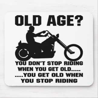 You Don't Stop Riding When You Get Old You Get Old Mouse Pad