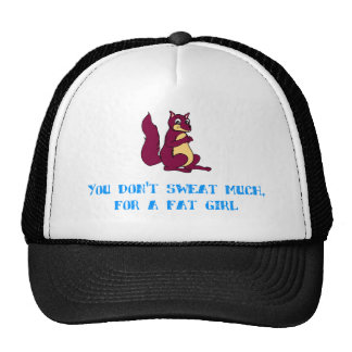 You don't sweat much, for a fat girl. trucker hat
