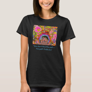 You don't the path the path finds you T-Shirt