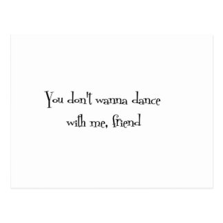 You don't wanna dance with me, friend postcard