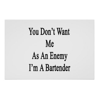 You Don't Want Me As An Enemy I'm A Bartender Poster