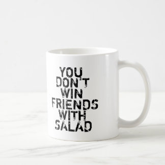 You don't win friends with salad Coffee Mug