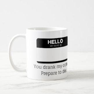 You Drank My Coffe. Prepare To Die. Coffee Mug