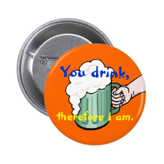 You drink, therefore I am Pinback Button