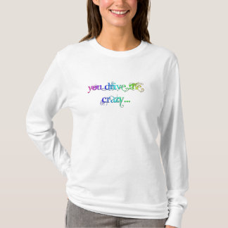 You Drive Me Crazy T-Shirt