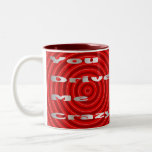 you drive me crazy Two-Tone coffee mug
