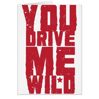 YOU DRIVE ME WILD CARD