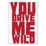 YOU DRIVE ME WILD CARDS