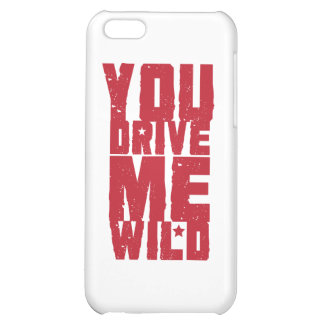 YOU DRIVE ME WILD COVER FOR iPhone 5C
