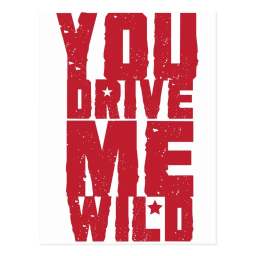 YOU DRIVE ME WILD POSTCARD