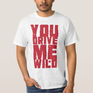 YOU DRIVE ME WILD TEE SHIRT