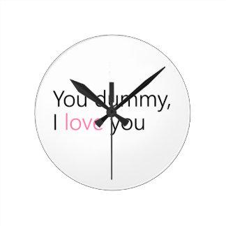you dummy, i love you round clock