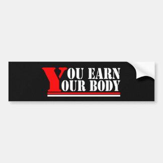 You Earn Your Body Bumper Sticker