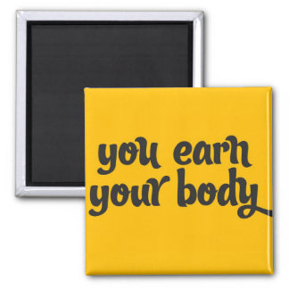 You Earn Your Body - Fitness Motivational Quote 2 Inch Square Magnet