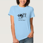 You Eat What? Cow Shirt