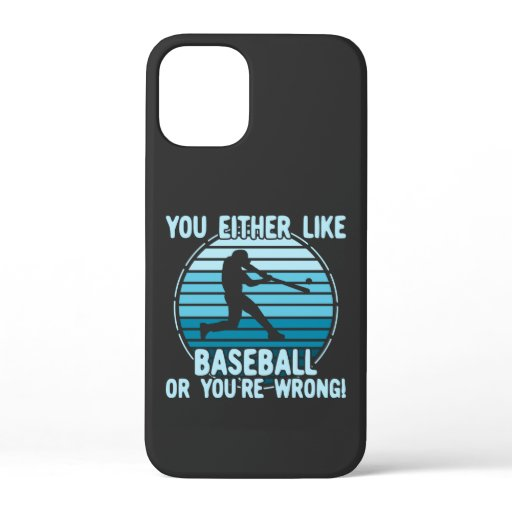 You Either Like Baseball Or You're Wrong! iPhone 12 Mini Case