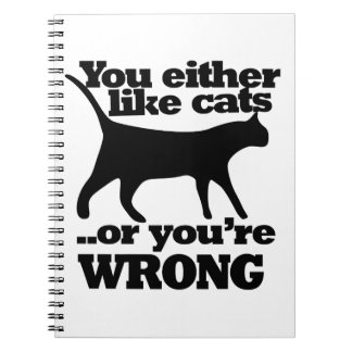 You either like cats or you're wrong note book