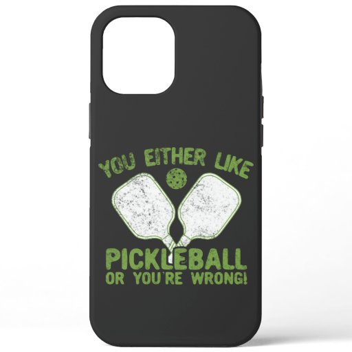 You Either Like Pickleball Or You're Wrong! iPhone 12 Pro Max Case