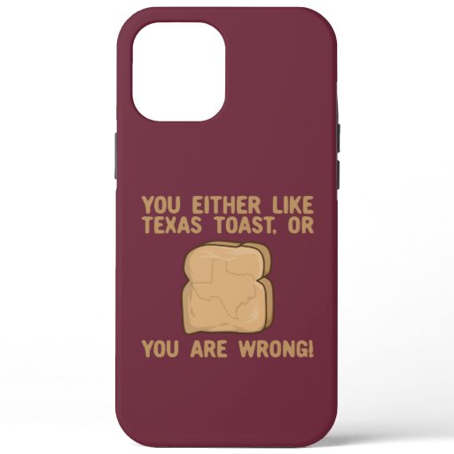You Either Like Texas toast Or You Are Wrong iPhone 12 Pro Max Case