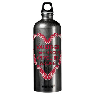 You Either Love Bacon Or You're Wrong SIGG Traveler 1.0L Water Bottle